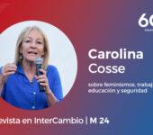 Carolina Cosse sobre feminismos, trabajo, educación y seguridad (entrevista en InterCambio M24)